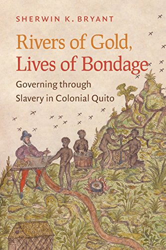 Rivers Of Gold  Lives Of Bondage  Governing Through Slavery In Colonial Quito