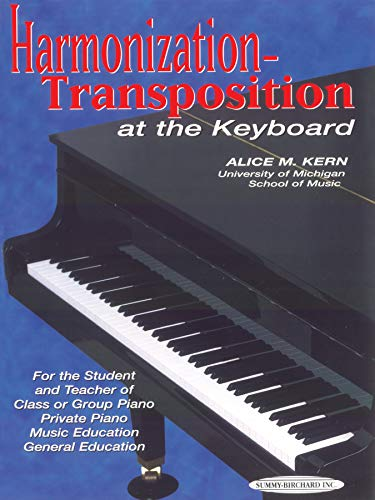 Harmonization-Transposition at the Keyboard: For the Student and Teacher of: Class or Group Piano * Private Piano * Musi