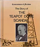 The Story of the Teapot Dome Scandal, Jim Hargrove, 051644722X