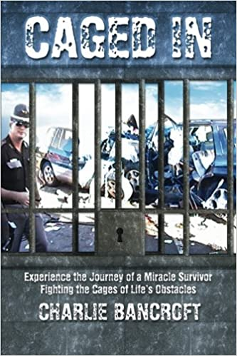 Caged In: Experience the Journey of a Miracle Survivor fighting the cages of life's obstacles