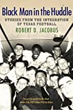 img - for Black Man in the Huddle: Stories from the Integration of Texas Football (Swaim-Paup Sports Series, sponsored by James C. '74 & Debra Parchman Swaim and T. Edgar '74 & Nancy Paup) book / textbook / text book