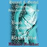 Revenge on the Bandit Slut: Hansel and Gretel Arousing, Book 8 | Melanie Moorhac