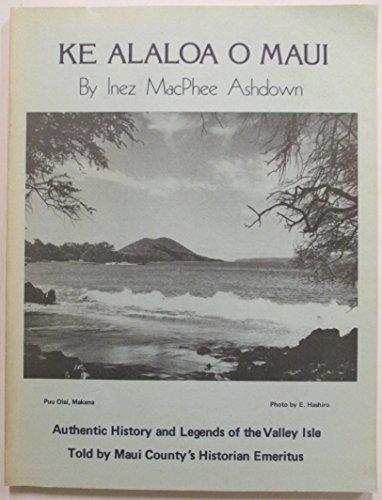 Ke Alaloa O Maui: Authentic History and Legends of the Valley Isle (Hawaii)