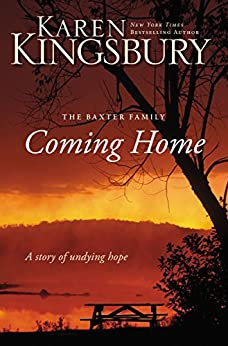 Coming Home: A Story of Undying Hope by [Kingsbury, Karen]