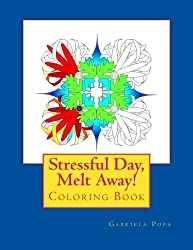 Stressful Day, Melt Away!: Adult Coloring Book