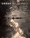 img - for Urban Wilderness: Exploring a Metropolitan Watershed (Center for American Places - Center Books on American Places) by Eddee Daniel (2008-09-15) book / textbook / text book