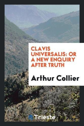 Clavis Universalis: Or a New Enquiry After Truth