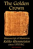 img - for  The Golden Crown  - Manuscript of the Great Female Master Kalika-Khenmetaten, circa 1370 B.C. book / textbook / text book