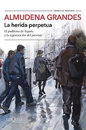 La herida perpetua: El problema de España y la regeneración del ...