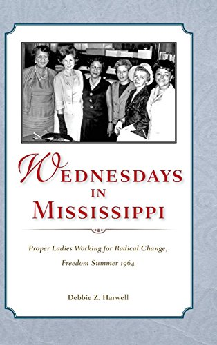 Wednesdays in Mississippi: Proper Ladies Working for Radical Change, Freedom Summer 1964