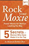 img - for 5 Secrets of Women Who Have Made It to the Top (Rock Your Moxie: Power Moves for Women Leading the Way) book / textbook / text book