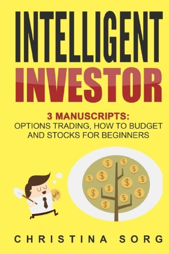 Intelligent Investor: 3 Manuscripts: Options Trading, How to Budget and Stocks for Beginners