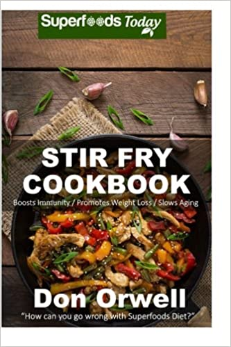Stir Fry Cookbook: Over 90 Quick & Easy Gluten Free Low Cholesterol Whole Foods Recipes full of Antioxidants & Phytochemicals: Volume 100 (Natural Weight Loss Transformation)