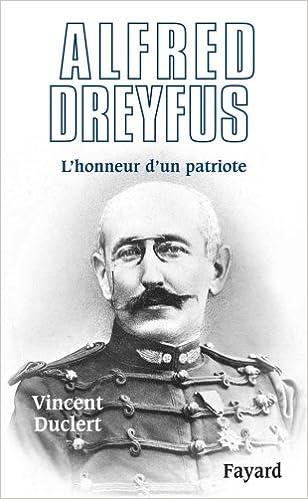 Vincent Duclert - Alfred Dreyfus: L'honneur d'un patriote