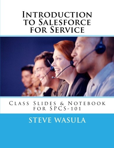 Introduction to Salesforce for Service: Class Slides & Notebook for SPCS-101 PDF