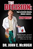 img - for The Decision: Your prostate biopsy shows cancer. Now what?: Medical insight, personal stories, and humor by a urologist who has been where you are now. book / textbook / text book