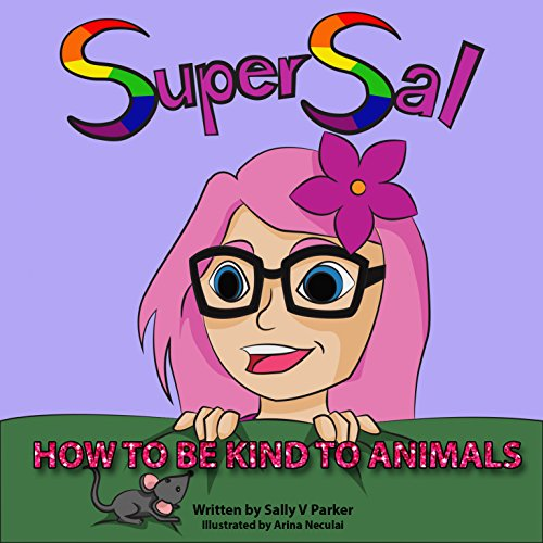 super-sal-how-to-be-kind-to-animals