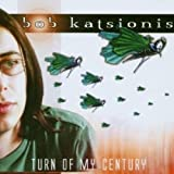 Turn of My Century by KATSIONIS,BOB (2002-08-06)