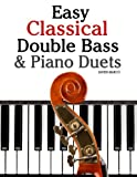 Easy Classical Double Bass & Piano Duets: Featuring music of Brahms, Handel, Pachelbel and other composers