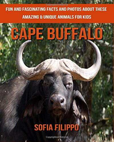 Cape Buffalo: Fun and Fascinating Facts and Photos about These Amazing & Unique Animals for Kids pdf