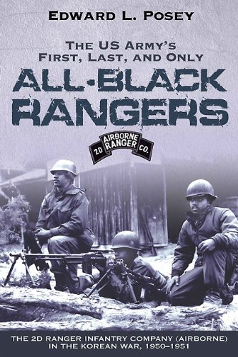 The US Army's First, Last, and Only All-Black Rangers: The 2d Ranger Infantry Company (Airborne) in the Korean War, 1950-1951