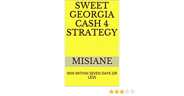 SWEET GEORGIA CASH 4 STRATEGY: WIN WITHIN SEVEN DAYS OR LESS
