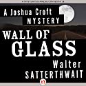 Wall of Glass: A Joshua Croft Mystery, Book 1 Audiobook by Walter Satterthwait Narrated by Traber Burns