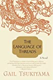 Front cover for the book The Language of Threads: A Novel by Gail Tsukiyama