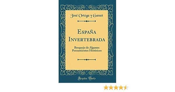 España Invertebrada: Bosquejo de Algunos Pensamientos Históricos Classic Reprint: Amazon.es: Gasset, José Ortega y: Libros
