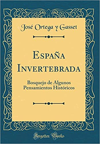 España Invertebrada: Bosquejo de Algunos Pensamientos Históricos ...
