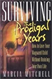 img - for Surviving the Prodigal Years: How to Love Your Wayward Child Without Ruining Your Own Life by Marcia Mitchell (1995-02-04) book / textbook / text book