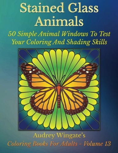 Stained Glass Animals: 50 Simple Animal Windows To Test Your Coloring And Shading Skills (Coloring Books for Adults) (Volume - Glass Animals Stained