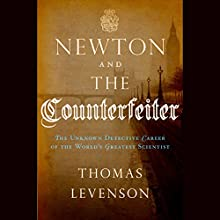 Newton and the Counterfeiter: The Unknown Detective Career of the World's Greatest Scientist Audiobook by Thomas Levenson Narrated by Kevin Pariseau