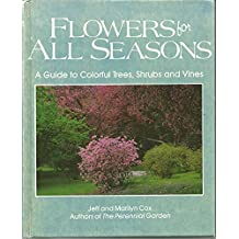 Flowers for All Seasons: A Guide to Colorful Trees, Shrubs and Vines