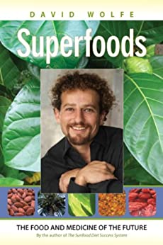 Superfoods: The Food and Medicine of the Future by [Wolfe, David]