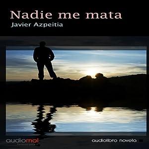Nadie me mata [Nobody Kills Me] Audiobook