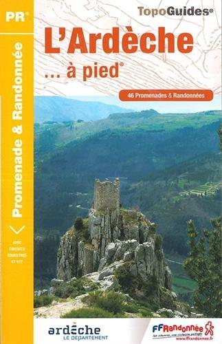 L'Ardèche à pied : 46 promenades et randonnées Broché – 29 juin 2017 FFRP 2751409113 Rhône-Alpes Régionalisme
