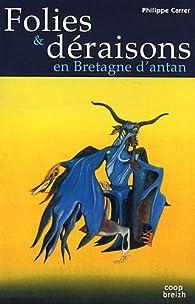 Folies et déraisons en Bretagne d'antan par Philippe Carrer