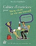 img - for Cahier d'exercices pour bien vivre sa vie au travail book / textbook / text book