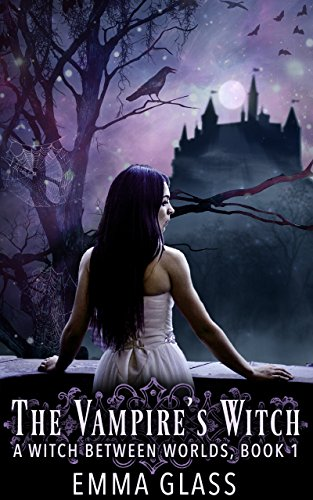 The Vampire's Witch (A Witch Between Worlds Book 1) by [Glass, Emma]