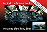 Behind The Scenes - Mackinac Island Ferry Boats offers