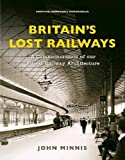 Britains Lost Railways: A Commemoration of our finest railway architecture