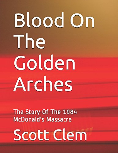 Read Online Blood On The Golden Arches: The Story Of The 1984 McDonald's Massacre pdf