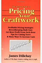 The Basic Guide to Pricing Your Craftwork: With Profitable Strategies for Recordkeeping, Cutting Material Costs, Time & Workplace Management, Plus Tax Paperback