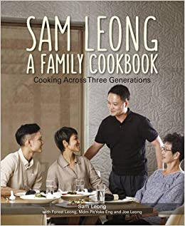 Sam Leong: A Family Cookbook: Cooking Across Three Generations