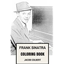 Frank Sinatra Coloring Book: American Best-Selling Artist of All Time and Best Showman Inspired Adult Coloring Book