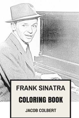 Frank Sinatra Coloring Book: American Best-Selling Artist of All Time and Best Showman Inspired Adult Coloring Book (Coloring Book for ()