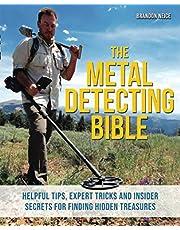 The Metal Detecting Bible: Helpful Tips, Expert Tricks and Insider Secrets for Finding Hidden Treasures