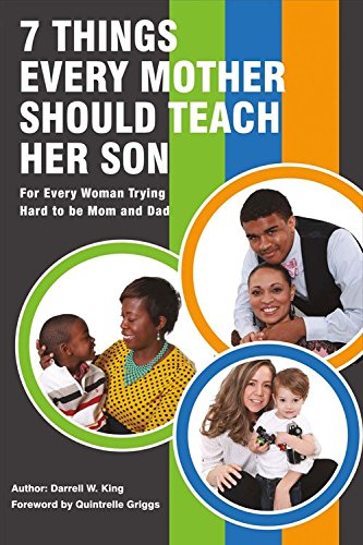 7 Things Every Mother Should Teach Her Son: For Every Woman Trying Hard to Be Mom and Dad