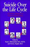 img - for Suicide Over the Life Cycle: Risk Factors, Assessment & Treatment of Suicidal Patients book / textbook / text book